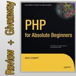 Book Review + Giveaway Of PHP For Absolute Beginners (2 copies)