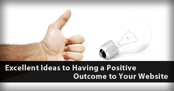 Excellent Ideas to Having a Positive Outcome to Your Website