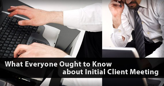 What Everyone Ought to Know about Initial Client Meeting