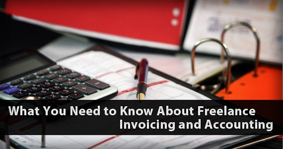 What You Need to Know About Freelance Invoicing and Accounting