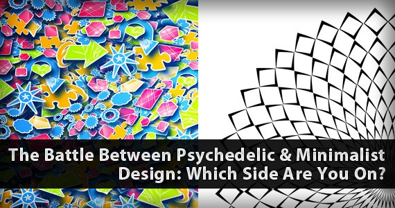 The Battle Between Psychedelic & Minimalist Design: Which Side Are You On?