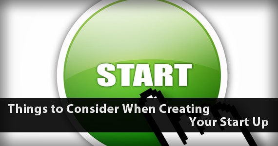 Things to Consider When Creating Your Start Up