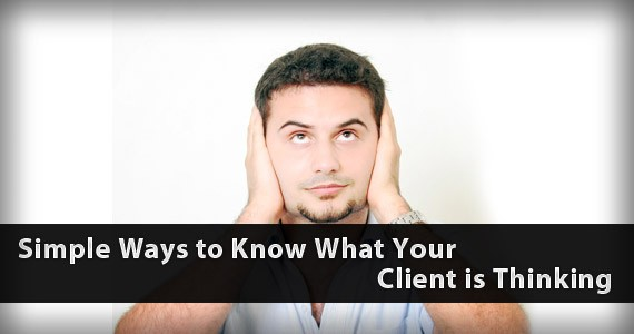 Simple Ways to Know What Your Client is Thinking