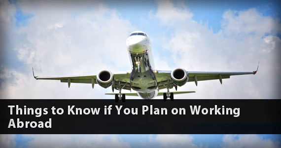 Things to Know if You Plan on Working Abroad