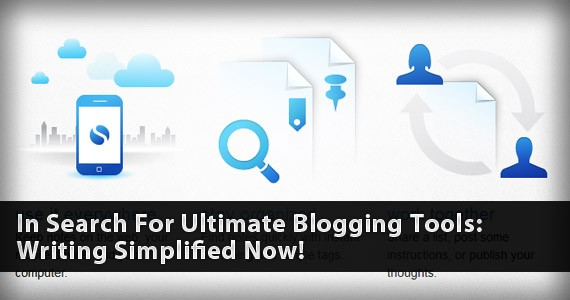 In Search For Ultimate Blogging Tools: Writing Simplified Now!