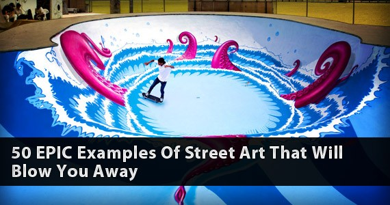 50 EPIC Examples Of Street Art That Will Blow You Away