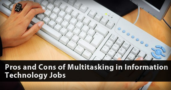Pros and Cons of Multitasking in Information Technology Jobs