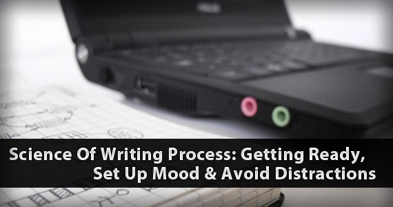 Science Of Writing Process: Getting Ready, Set Up Mood & Avoid Distractions