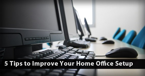 5 Tips to Improve Your Home Office Setup