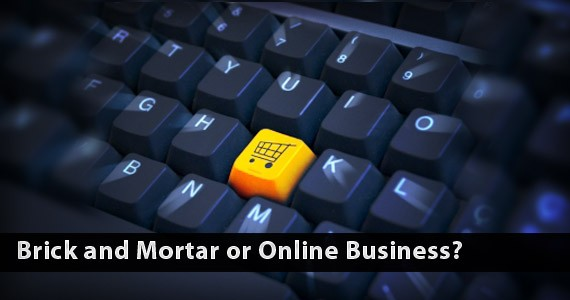 Brick and Mortar or Online Business?