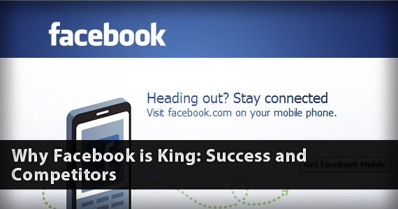 Why Facebook is King: Success and Competitors