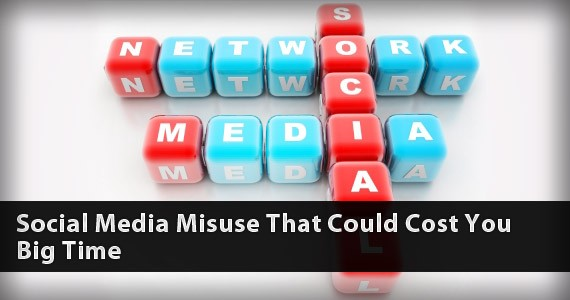 Social Media Misuse That Could Cost You Big Time