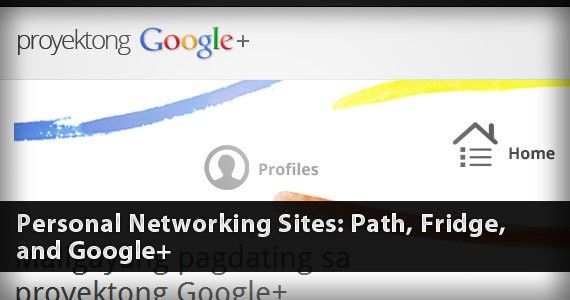 Personal Networking Sites: Path, Fridge, and Google+