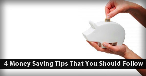4 Money Saving Tips That You Should Follow