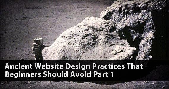 Ancient Website Design Practices That Beginners Should Avoid Part 1