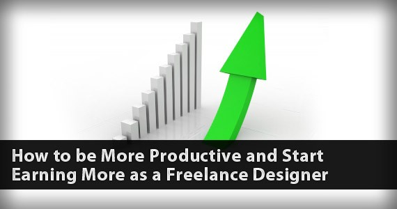 How to be More Productive and Start Earning More as a Freelance Designer