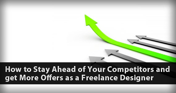 How to Stay Ahead of Your Competitors and get More Offers as a Freelance Designer