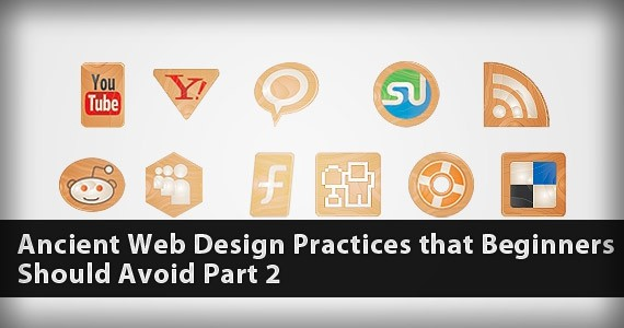 Ancient Web Design Practices that Beginners Should Avoid Part 2