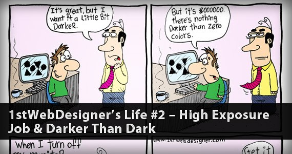 1stWebDesigner's Life #2 – High Exposure Job & Darker Than Dark