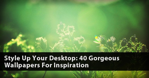 Style Up Your Desktop: 40 Gorgeous Wallpapers For Inspiration