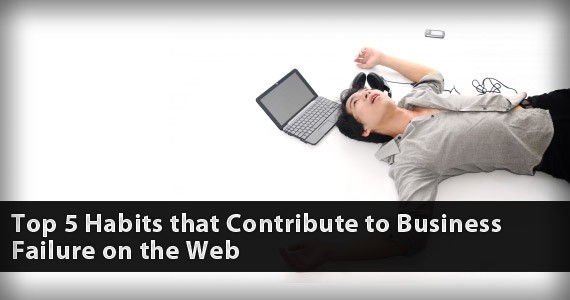 Top 5 Habits that Contribute to Business Failure on the Web