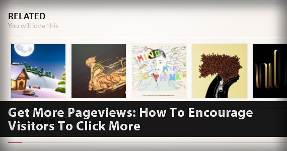 Get More Pageviews: How To Encourage Visitors To Click More