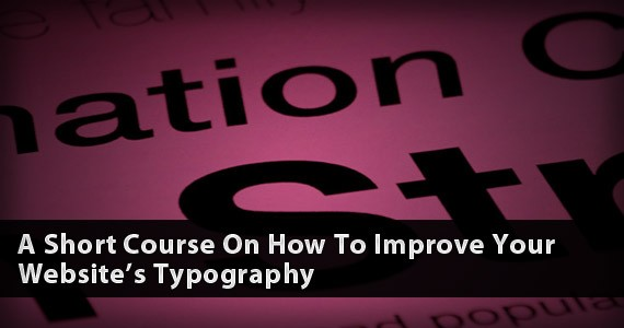 A Short Course On How To Improve Your Website's Typography