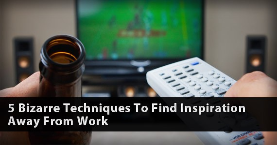 5 Bizarre Techniques To Find Inspiration Away From Work