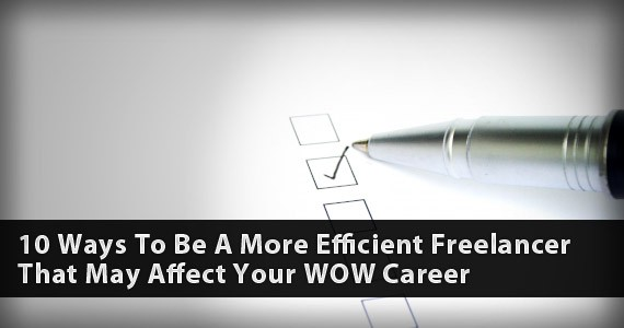 10 Ways to be a More Efficient Freelancer that may Affect Your WOW Career