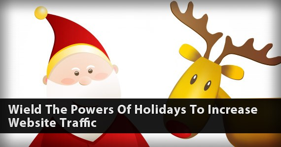 Wield The Powers Of Holidays To Increase Website Traffic