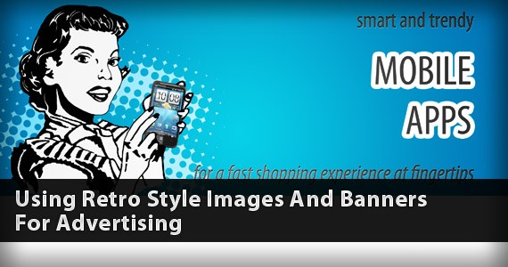 Using Retro Style Images And Banners For Advertising