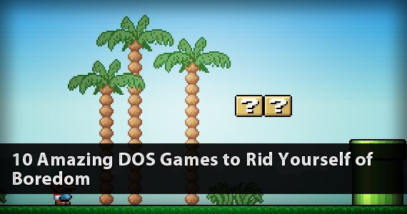 10 Amazing DOS Games to Rid Yourself of Boredom
