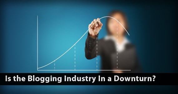 Is the Blogging Industry In a Downturn?