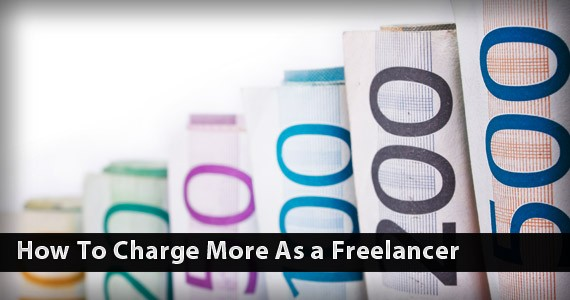 How To Charge More As a Freelancer