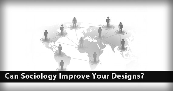 Can Sociology Improve Your Designs?