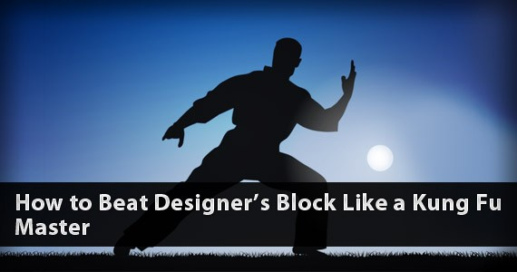 How to Beat Designer's Block Like a Kung Fu Master