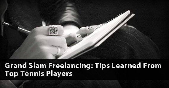 Grand Slam Freelancing: Tips Learned From Top Tennis Players