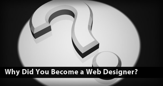 Why Did You Become a Web Designer?