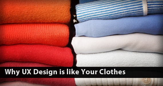 Why UX Design is like Your Clothes