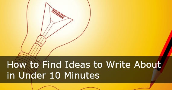 How to Find Ideas to Write About in Under 10 Minutes