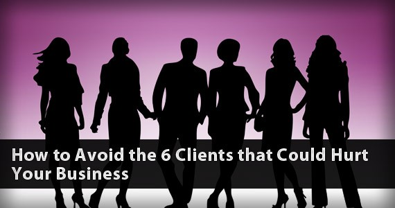 How to Avoid the 6 Clients that Could Hurt Your Business