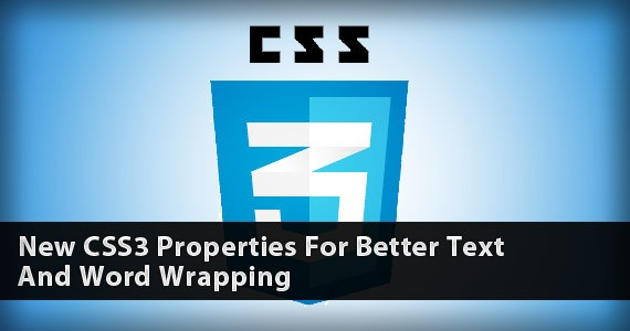 New CSS3 Properties For Better Text And Word Wrapping