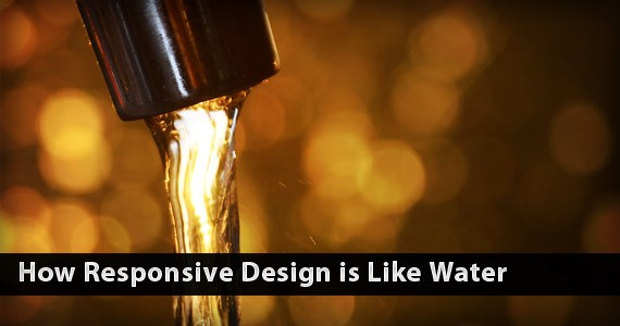 How Responsive Design is Like Water