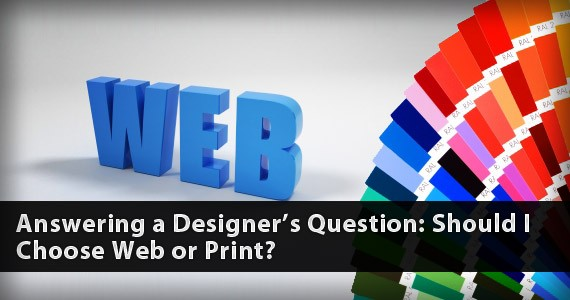 Answering a Designer's Question: Should I Choose Web or Print?