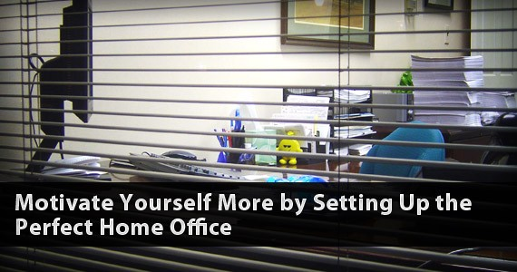 Motivate Yourself More by Setting Up the Perfect Home Office