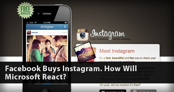 Facebook Buys Instagram. How Will Microsoft React?