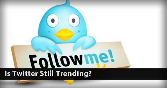 Is Twitter Still Trending? – Predictions And Thoughts