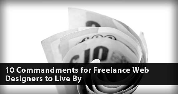 10 Commandments for Freelance Web Designers to Live By