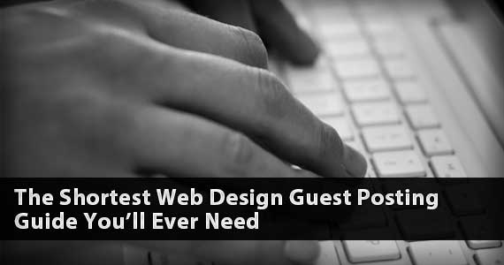The Shortest Web Design Guest Posting Guide You'll Ever Need