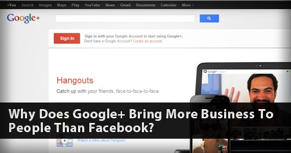 Why Does Google+ Bring More Business To People Than Facebook?